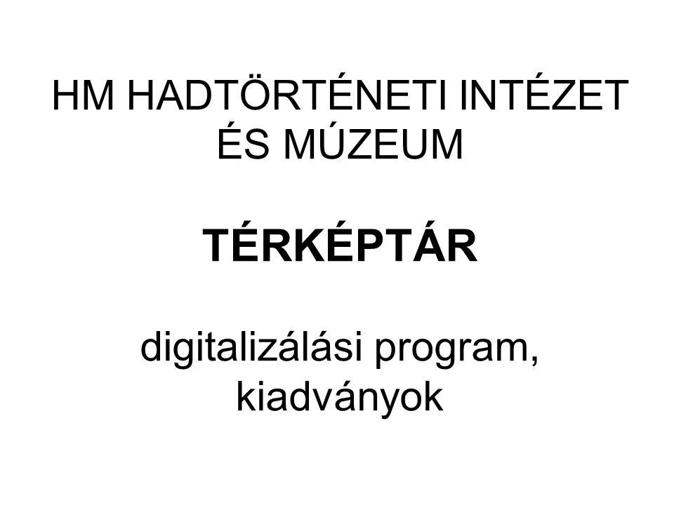 HM HADTÖRTÉNETI INTÉZET ÉS MÚZEUM TÉRKÉPTÁR digitalizálási program, kiadványok