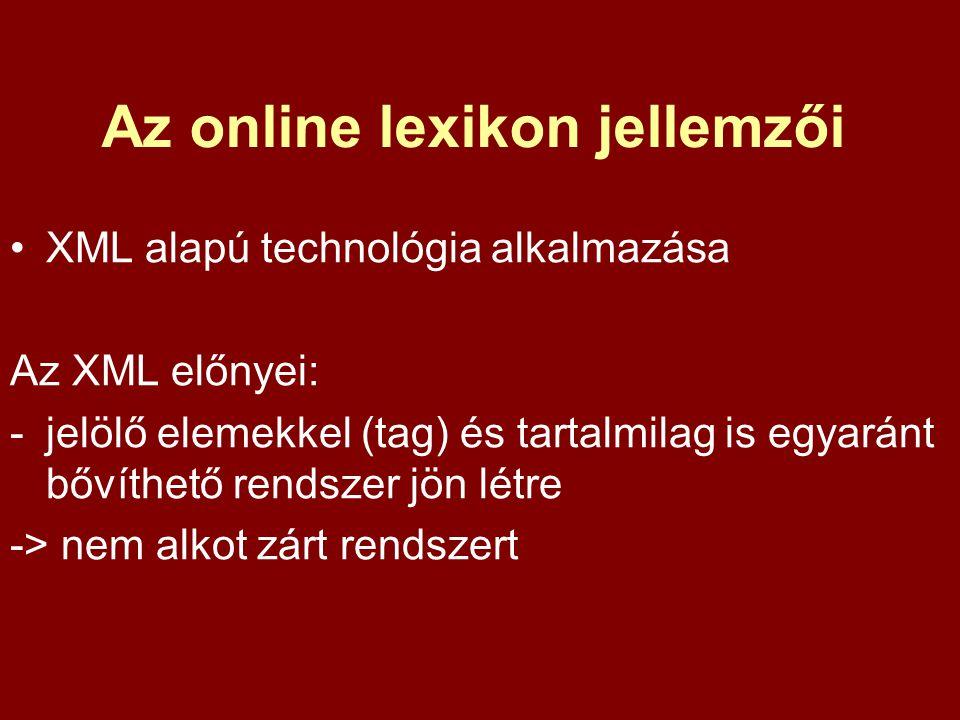 Az online lexikon jellemzői XML alapú technológia alkalmazása Az XML előnyei: -jelölő elemekkel (tag) és tartalmilag is egyaránt bővíthető rendszer jö