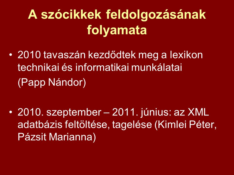 A szócikkek feldolgozásának folyamata 2010 tavaszán kezdődtek meg a lexikon technikai és informatikai munkálatai (Papp Nándor) 2010. szeptember – 2011