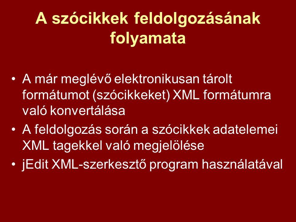 A szócikkek feldolgozásának folyamata A már meglévő elektronikusan tárolt formátumot (szócikkeket) XML formátumra való konvertálása A feldolgozás sorá