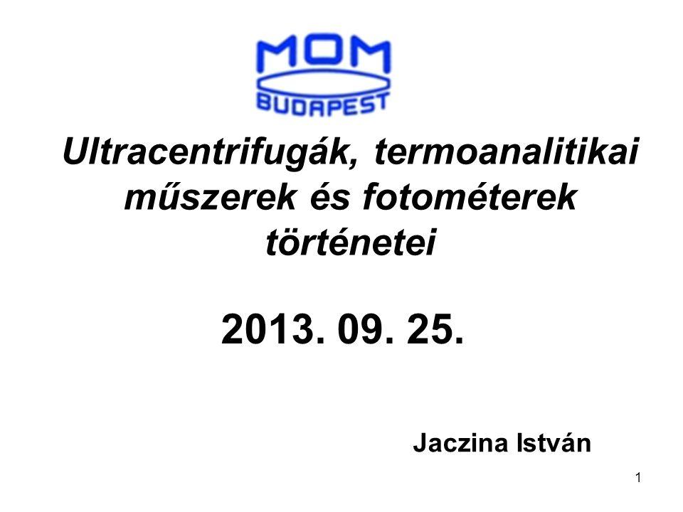 1 Ultracentrifugák, termoanalitikai műszerek és fotométerek történetei 2013. 09. 25. Jaczina István