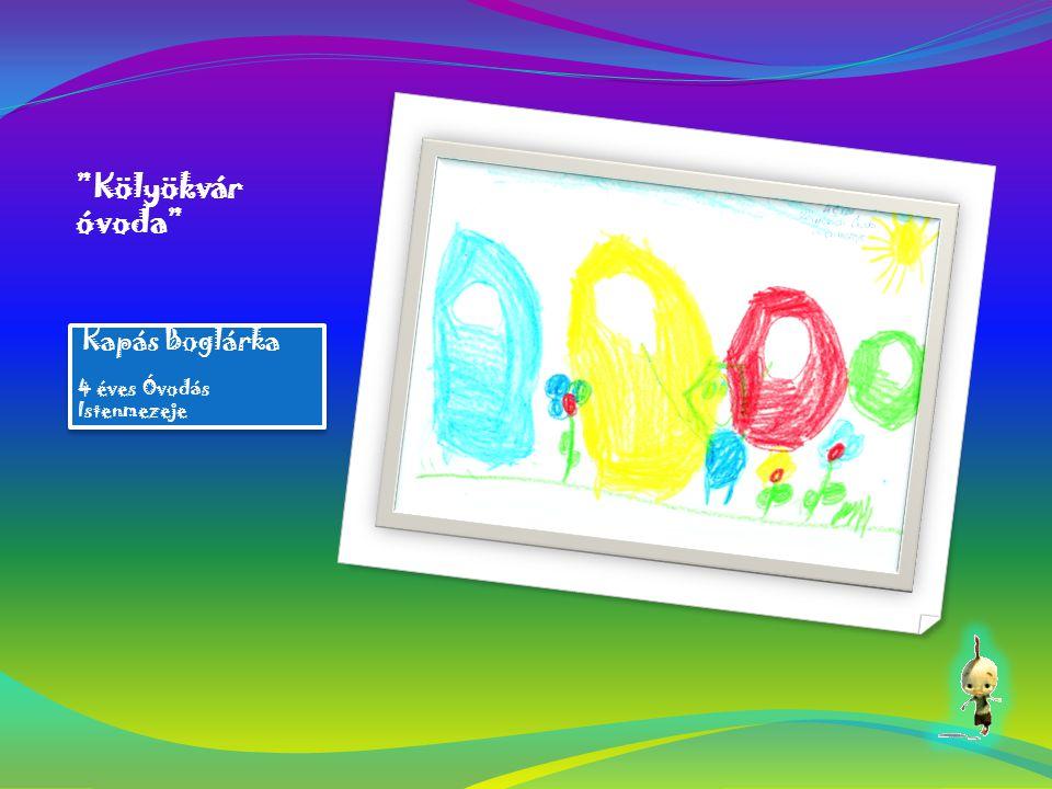 Kapás Boglárka 4 éves Óvodás Istenmezeje Kapás Boglárka 4 éves Óvodás Istenmezeje