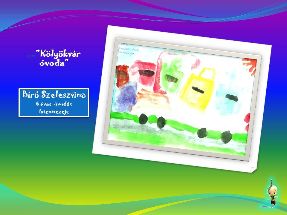 """"""" """"""""Kölyökvár óvoda"""" Bíró Szelesztina 6 éves óvodás Istenmezeje Bíró Szelesztina 6 éves óvodás Istenmezeje"""