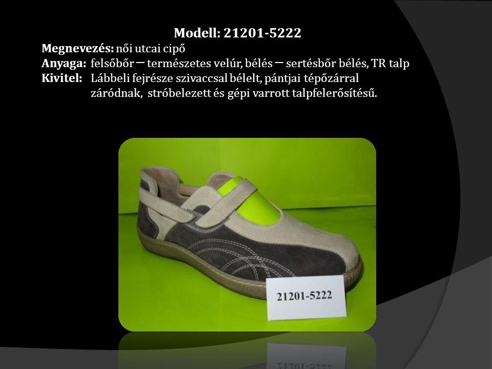 Modell: 21201-5222 Megnevezés: női utcai cipő Anyaga: felsőbőr ─ természetes velúr, bélés ─ sertésbőr bélés, TR talp Kivitel: Lábbeli fejrésze szivaccsal bélelt, pántjai tépőzárral záródnak, stróbelezett és gépi varrott talpfelerősítésű.
