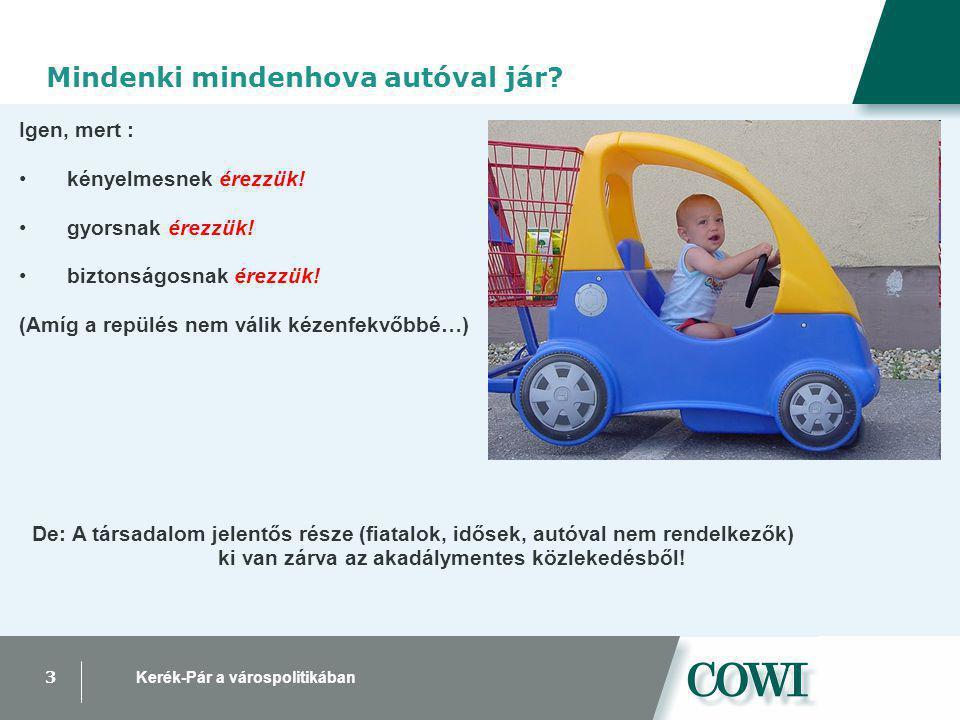 3 Kerék-Pár a várospolitikában Mindenki mindenhova autóval jár.