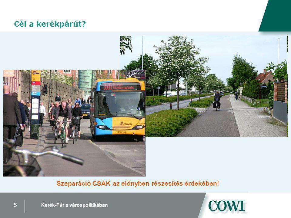 5 Kerék-Pár a várospolitikában Lehetséges kialakítás Cél a kerékpárút.