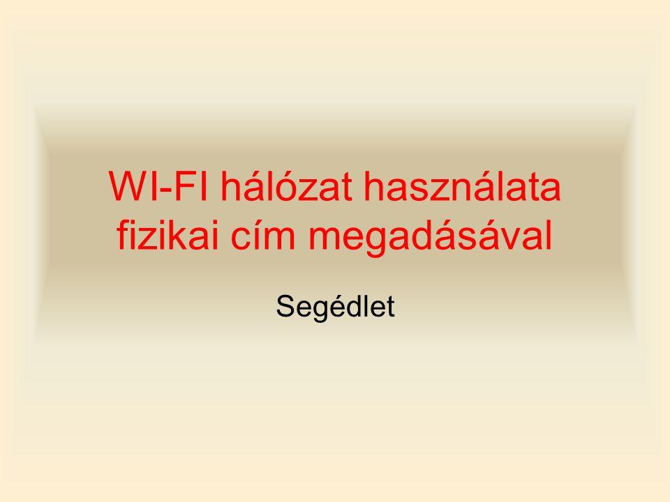 WI-FI hálózat használata fizikai cím megadásával Segédlet