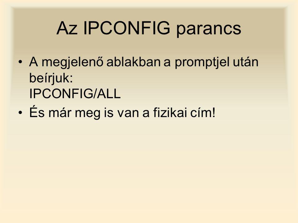 Az IPCONFIG parancs A megjelenő ablakban a promptjel után beírjuk: IPCONFIG/ALL És már meg is van a fizikai cím!