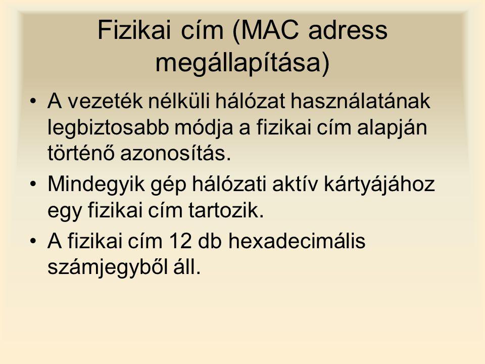 Fizikai cím (MAC adress megállapítása) A vezeték nélküli hálózat használatának legbiztosabb módja a fizikai cím alapján történő azonosítás. Mindegyik