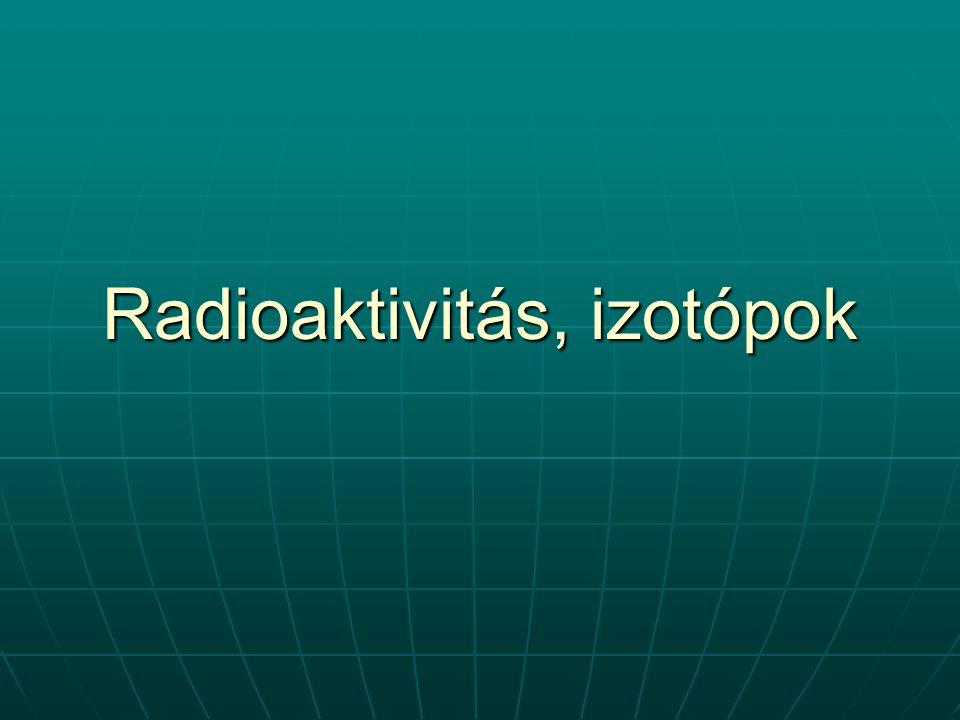 Radioaktivitás, izotópok