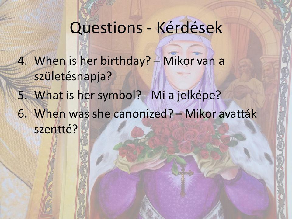 Questions - Kérdések 4.When is her birthday.– Mikor van a születésnapja.