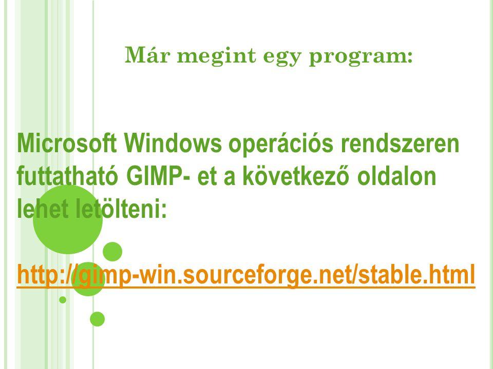 Microsoft Windows operációs rendszeren futtatható GIMP- et a következő oldalon lehet letölteni: http://gimp-win.sourceforge.net/stable.html Már megint