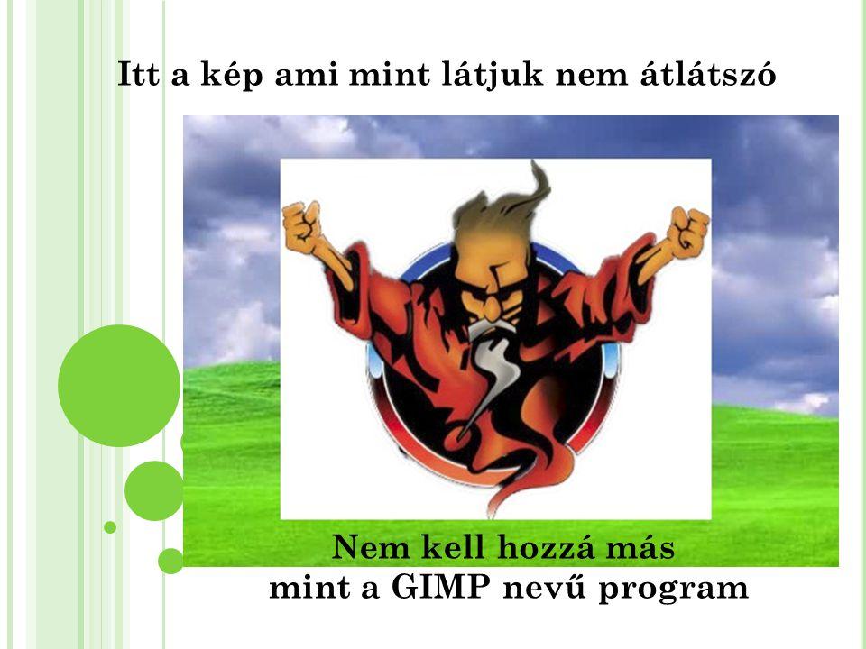 Itt a kép ami mint látjuk nem átlátszó Nem kell hozzá más mint a GIMP nevű program