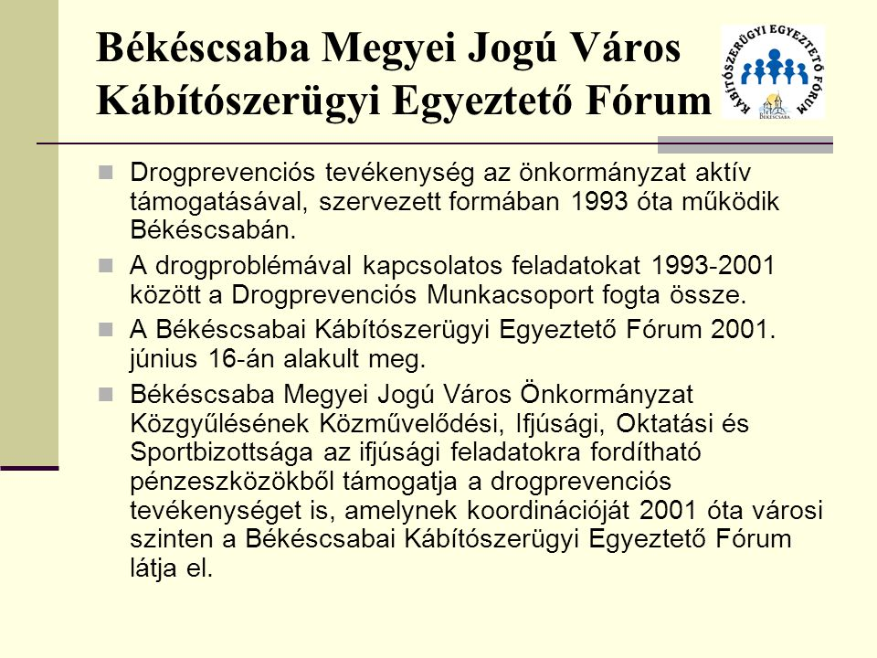 Békéscsaba Megyei Jogú Város Kábítószerügyi Egyeztető Fórum Drogprevenciós tevékenység az önkormányzat aktív támogatásával, szervezett formában 1993 óta működik Békéscsabán.