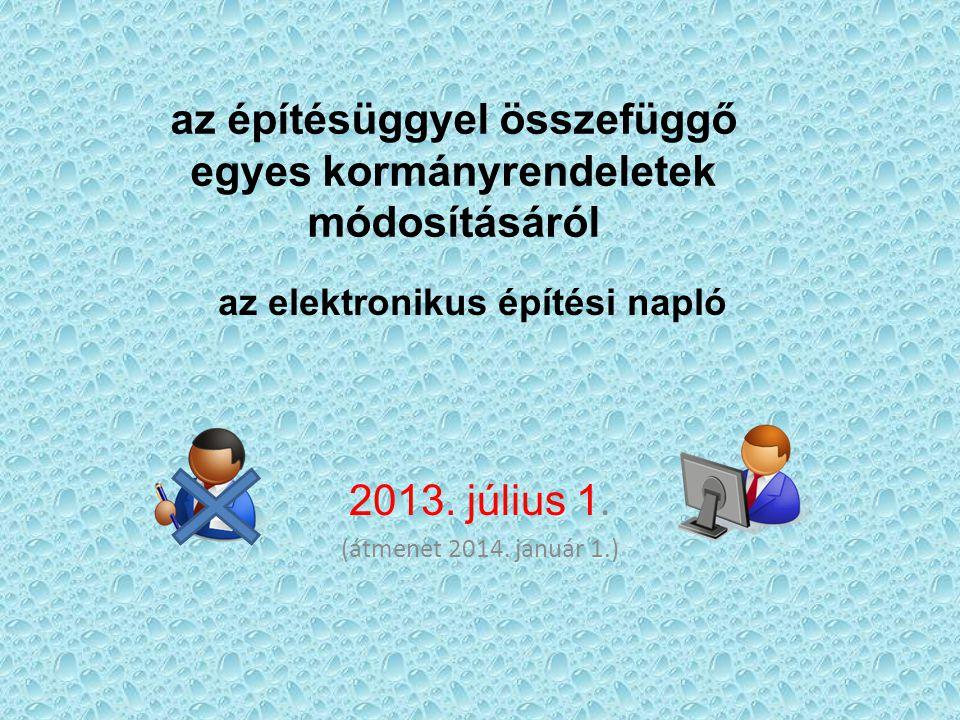 az elektronikus építési napló 2013. július 1. (átmenet 2014. január 1.) az építésüggyel összefüggő egyes kormányrendeletek módosításáról