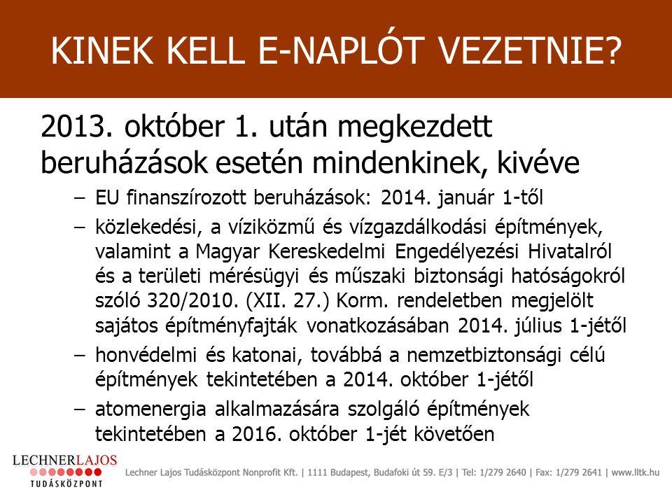 KINEK KELL E-NAPLÓT VEZETNIE? 2013. október 1. után megkezdett beruházások esetén mindenkinek, kivéve –EU finanszírozott beruházások: 2014. január 1-t