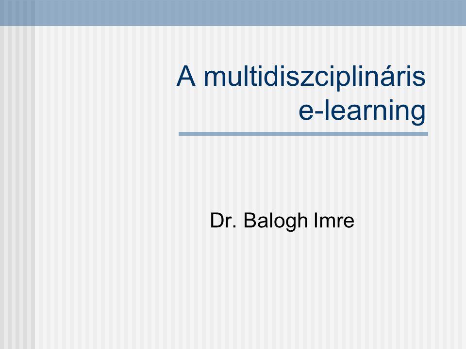 A multidiszciplináris e-learning Dr. Balogh Imre