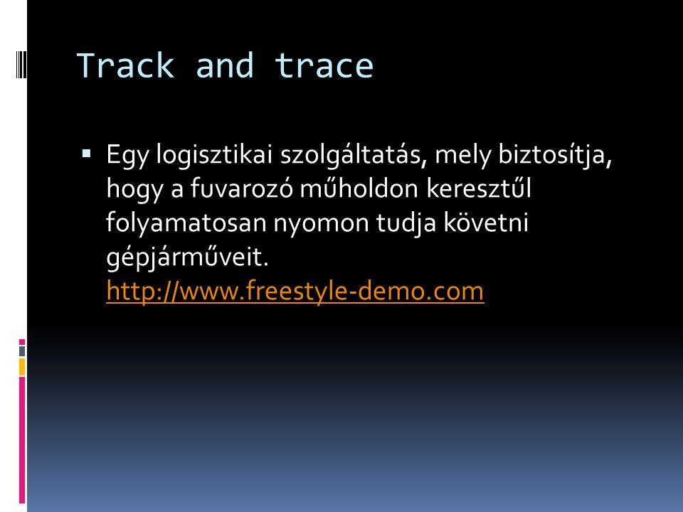Track and trace  Egy logisztikai szolgáltatás, mely biztosítja, hogy a fuvarozó műholdon keresztűl folyamatosan nyomon tudja követni gépjárműveit.
