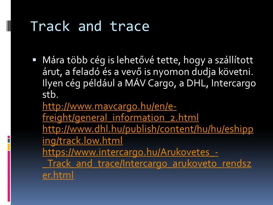 Track and trace  Mára több cég is lehetővé tette, hogy a szállított árut, a feladó és a vevő is nyomon dudja követni.