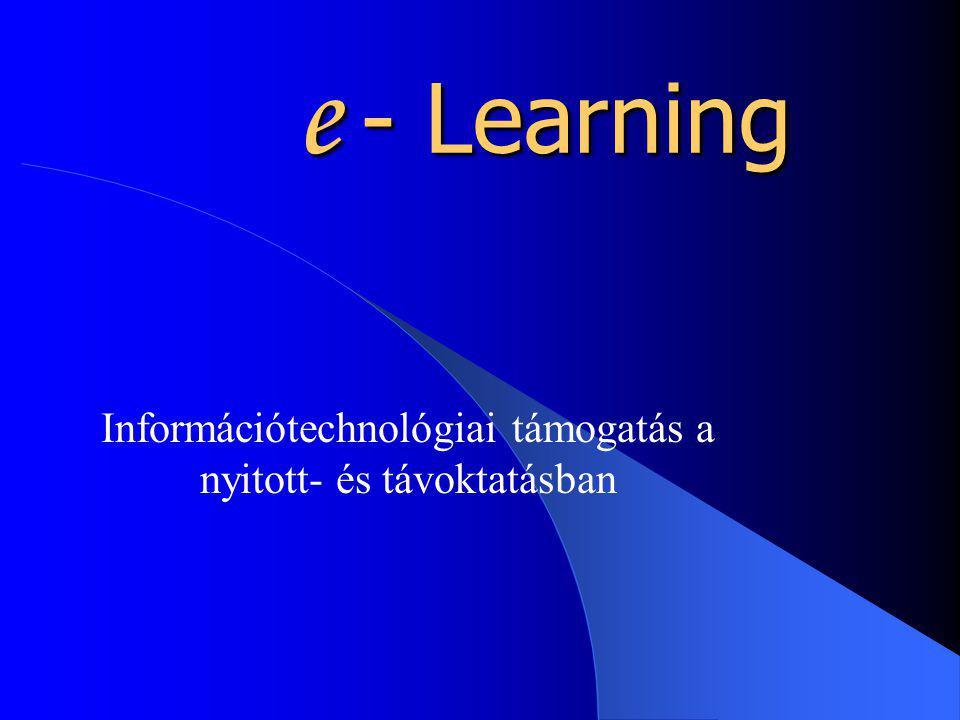 e - Learning Információtechnológiai támogatás a nyitott- és távoktatásban