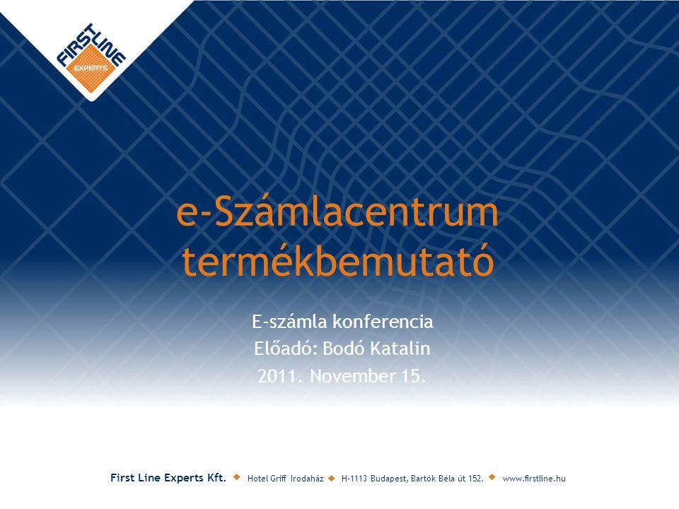 E-számla konferencia Előadó: Bodó Katalin 2011. November 15. First Line Experts Kft. Hotel Griff Irodaház H-1113 Budapest, Bartók Béla út 152. www.fir