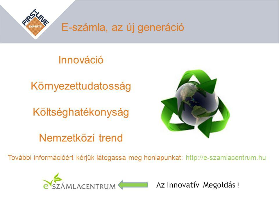 Innováció Környezettudatosság Költséghatékonyság Nemzetközi trend E-számla, az új generáció Az Innovatív Megoldás ! További információért kérjük látog