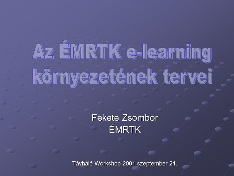 Fekete Zsombor ÉMRTK Távháló Workshop 2001 szeptember 21.