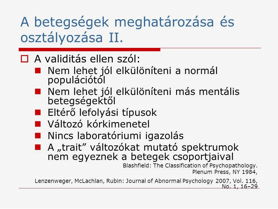 A betegségek meghatározása és osztályozása II.  A validitás ellen szól: Nem lehet jól elkülöníteni a normál populációtól Nem lehet jól elkülöníteni m