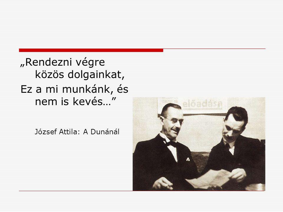 """""""Rendezni végre közös dolgainkat, Ez a mi munkánk, és nem is kevés…"""" József Attila: A Dunánál"""
