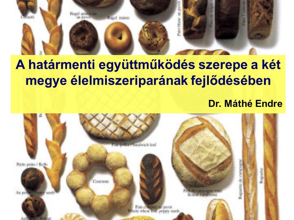 A határmenti együttműködés szerepe a két megye élelmiszeriparának fejlődésében Dr. Máthé Endre