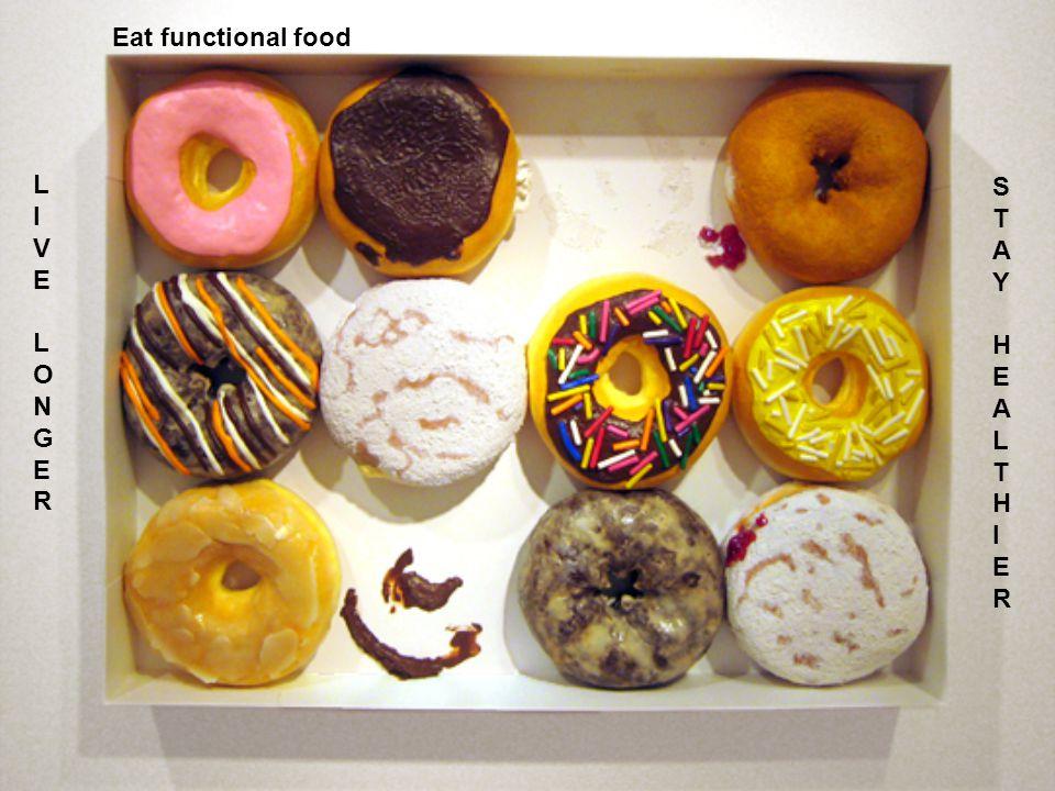 Eat functional food LIVELONGERLIVELONGER STAYHEALTHIERSTAYHEALTHIER