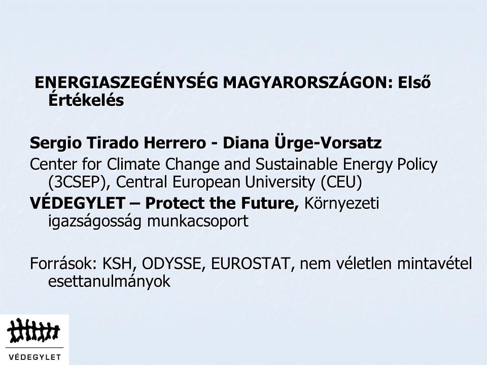 ENERGIASZEGÉNYSÉG MAGYARORSZÁGON: Első Értékelés ENERGIASZEGÉNYSÉG MAGYARORSZÁGON: Első Értékelés Sergio Tirado Herrero - Diana Ürge-Vorsatz Center for Climate Change and Sustainable Energy Policy (3CSEP), Central European University (CEU) VÉDEGYLET – Protect the Future, Környezeti igazságosság munkacsoport Források: KSH, ODYSSE, EUROSTAT, nem véletlen mintavétel esettanulmányok