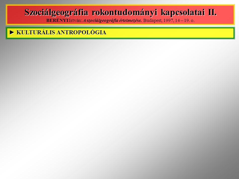 REGIONÁLISTUDOMÁNY ► REGIONÁLIS TUDOMÁNY Szociálgeográfia rokontudományi kapcsolatai III.