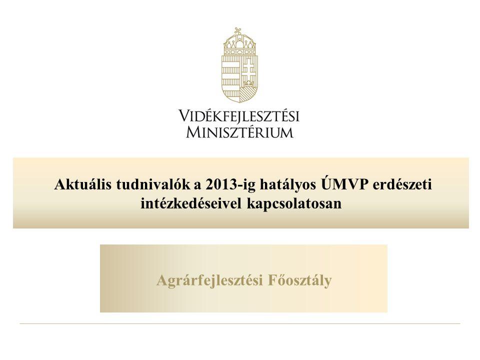 Aktuális tudnivalók a 2013-ig hatályos ÚMVP erdészeti intézkedéseivel kapcsolatosan Agrárfejlesztési Főosztály