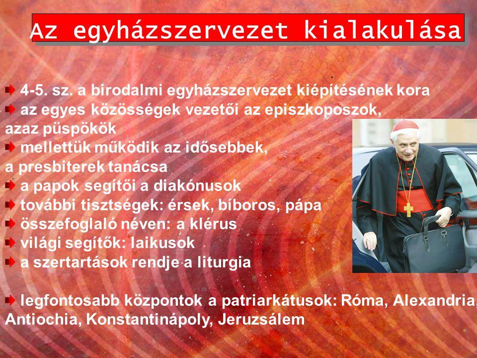 Az egyházszervezet kialakulása 4-5. sz. a birodalmi egyházszervezet kiépítésének kora az egyes közösségek vezetői az episzkoposzok, azaz püspökök mell