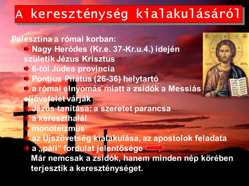 A kereszténység kialakulásáról Palesztina a római korban: Nagy Heródes (Kr.e. 37-Kr.u.4.) idején születik Jézus Krisztus 6-tól Júdea provincia Pontius