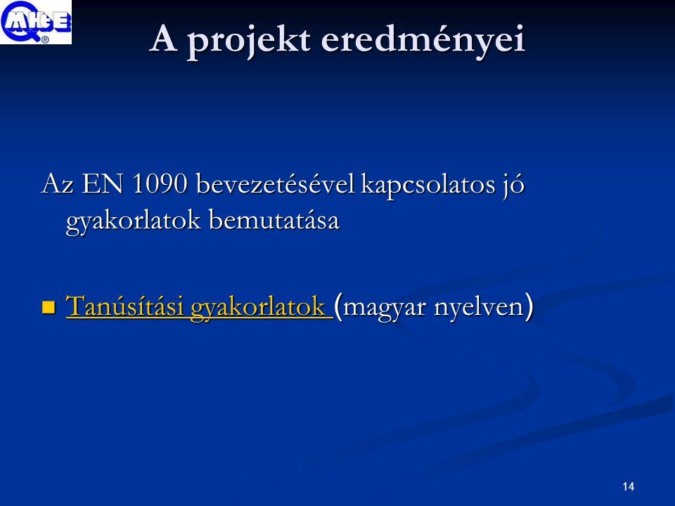 14 A projekt eredményei Az EN 1090 bevezetésével kapcsolatos jó gyakorlatok bemutatása Tanúsítási gyakorlatok ( magyar nyelven ) Tanúsítási gyakorlatok ( magyar nyelven ) Tanúsítási gyakorlatok Tanúsítási gyakorlatok
