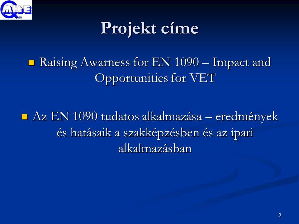 2 Projekt címe Raising Awarness for EN 1090 – Impact and Opportunities for VET Raising Awarness for EN 1090 – Impact and Opportunities for VET Az EN 1090 tudatos alkalmazása – eredmények és hatásaik a szakképzésben és az ipari alkalmazásban Az EN 1090 tudatos alkalmazása – eredmények és hatásaik a szakképzésben és az ipari alkalmazásban