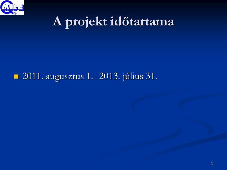 3 A projekt időtartama 2011. augusztus 1.- 2013. július 31. 2011. augusztus 1.- 2013. július 31.