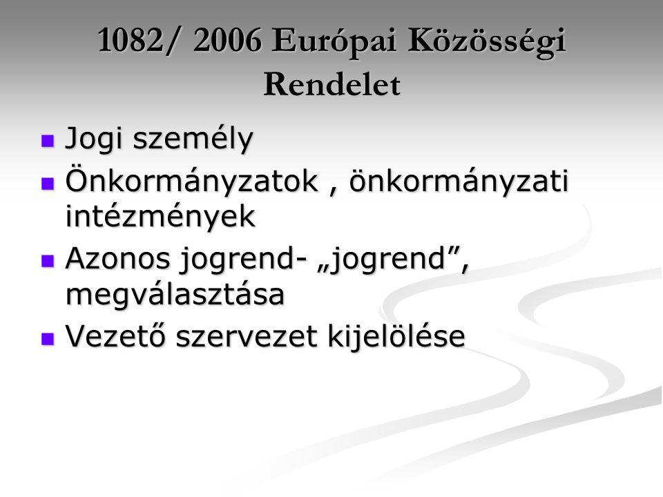 """1082/ 2006 Európai Közösségi Rendelet Jogi személy Jogi személy Önkormányzatok, önkormányzati intézmények Önkormányzatok, önkormányzati intézmények Azonos jogrend- """"jogrend , megválasztása Azonos jogrend- """"jogrend , megválasztása Vezető szervezet kijelölése Vezető szervezet kijelölése"""