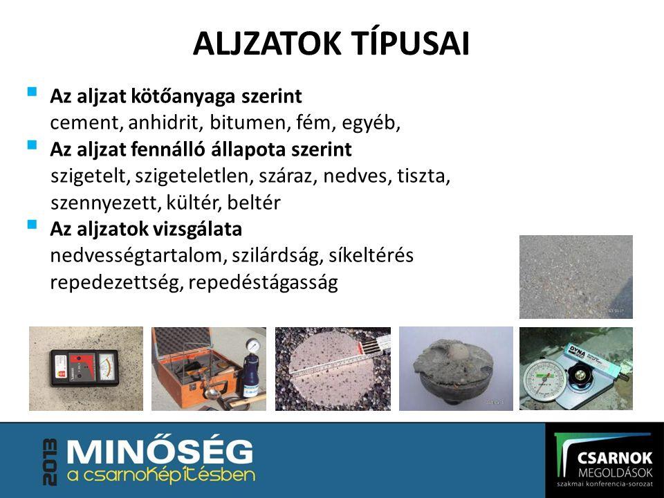 ALJZATOK TÍPUSAI  Az aljzat kötőanyaga szerint cement, anhidrit, bitumen, fém, egyéb,  Az aljzat fennálló állapota szerint szigetelt, szigeteletlen,