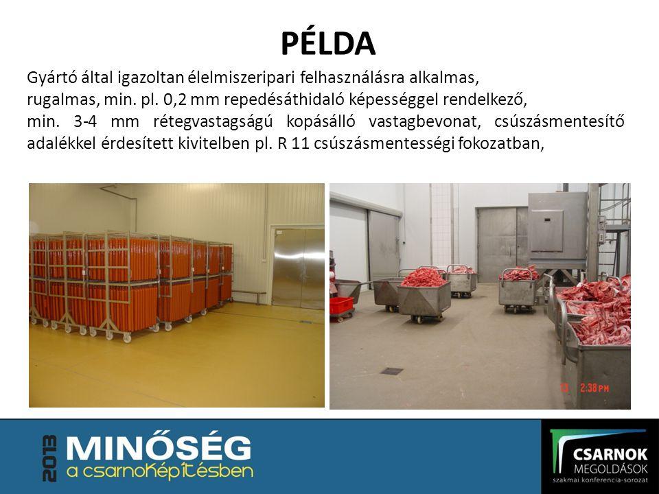 Gyártó által igazoltan élelmiszeripari felhasználásra alkalmas, rugalmas, min. pl. 0,2 mm repedésáthidaló képességgel rendelkező, min. 3-4 mm rétegvas