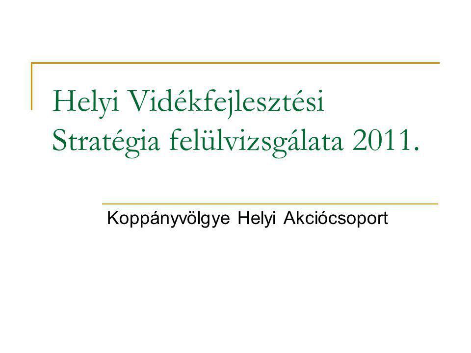 Helyi Vidékfejlesztési Stratégia felülvizsgálata 2011. Koppányvölgye Helyi Akciócsoport