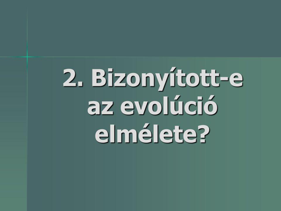 2. Bizonyított-e az evolúció elmélete?