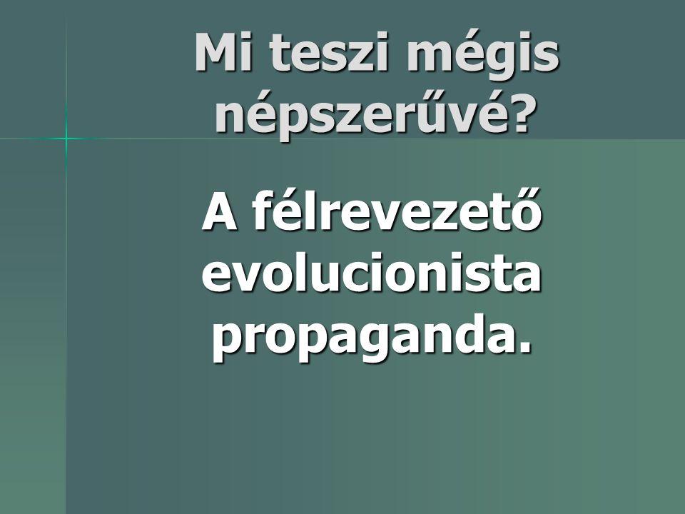 Mi teszi mégis népszerűvé? A félrevezető evolucionista propaganda.