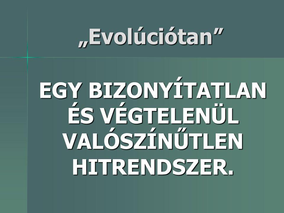 """""""Evolúciótan"""" EGY BIZONYÍTATLAN ÉS VÉGTELENÜL VALÓSZÍNŰTLEN HITRENDSZER."""
