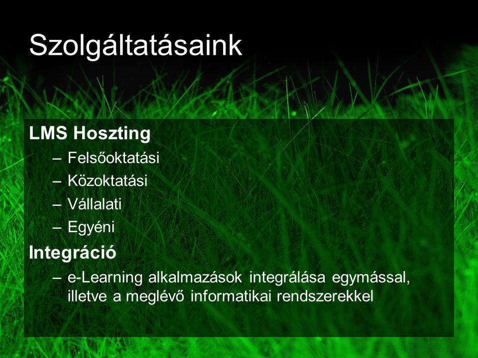Szolgáltatásaink LMS Hoszting –Felsőoktatási –Közoktatási –Vállalati –Egyéni Integráció –e-Learning alkalmazások integrálása egymással, illetve a meglévő informatikai rendszerekkel.