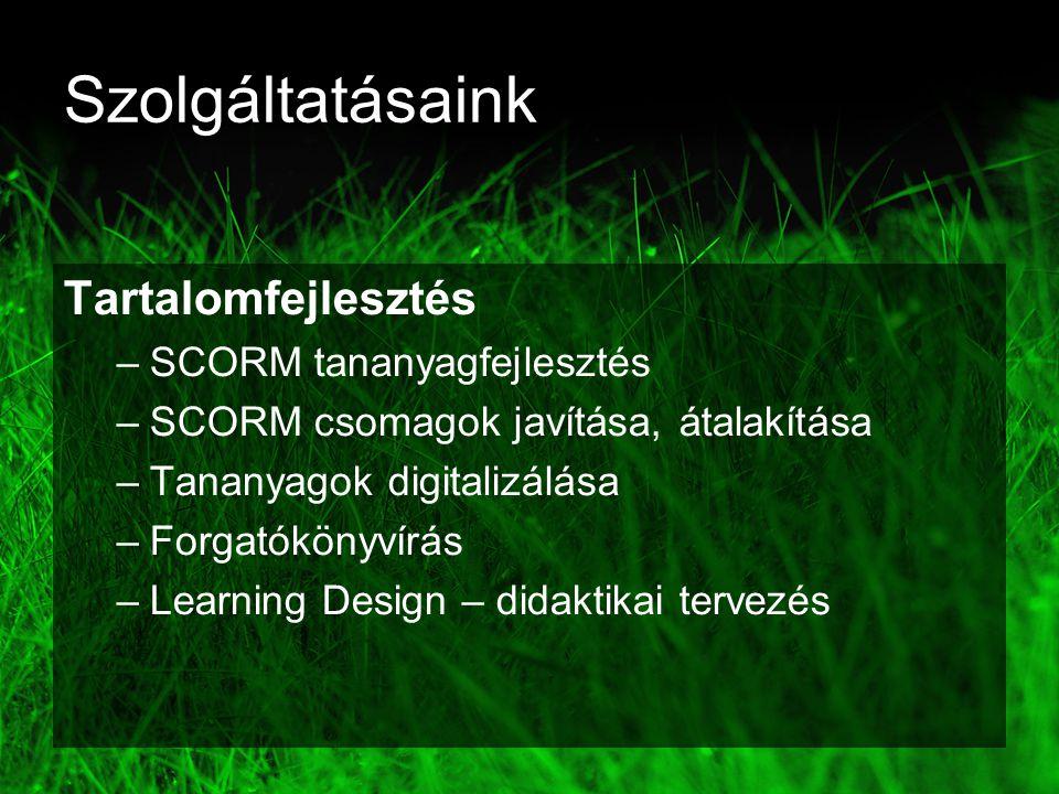 Szolgáltatásaink Tartalomfejlesztés –SCORM tananyagfejlesztés –SCORM csomagok javítása, átalakítása –Tananyagok digitalizálása –Forgatókönyvírás –Learning Design – didaktikai tervezés