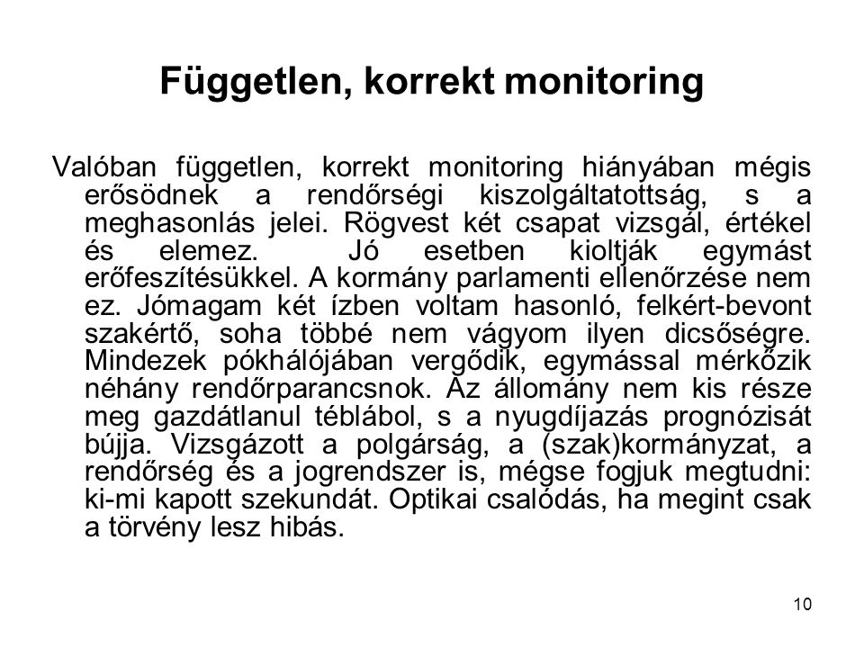 10 Független, korrekt monitoring Valóban független, korrekt monitoring hiányában mégis erősödnek a rendőrségi kiszolgáltatottság, s a meghasonlás jelei.