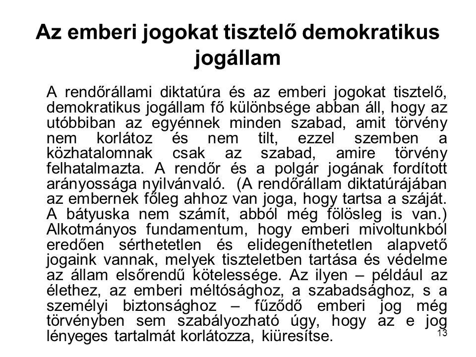 13 Az emberi jogokat tisztelő demokratikus jogállam A rendőrállami diktatúra és az emberi jogokat tisztelő, demokratikus jogállam fő különbsége abban